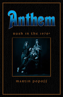 Anthem: Rush in the '70s - The First Book in a Trilogy by Martin Popoff Coming in May 2020